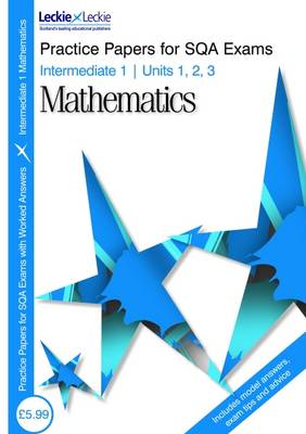 Intermediate 1 Maths Practice Papers for SQA Exams Units 1 2 and 3 by