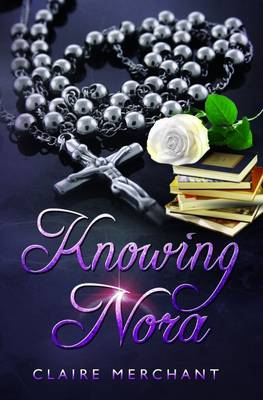 Knowing Nora by Claire Merchant