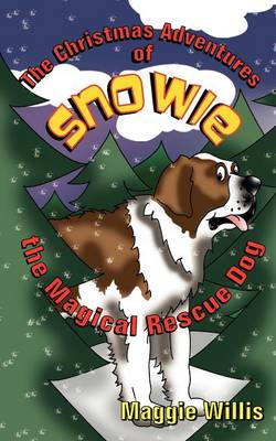 The Christmas Adventures of Snowie, the Magical Rescue Dog by Maggie Willis