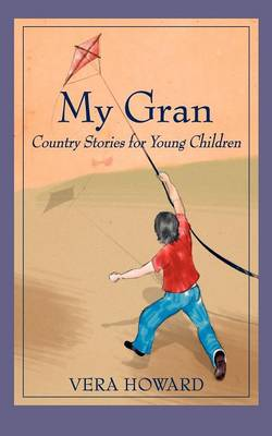 My Gran Country Stories for Young Children by Vera Howard