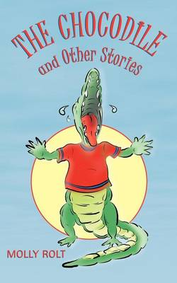 The Chocodile and Other Stories by Molly Rolt