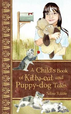 A Child's Book of Kitty-Cat and Puppy-Dog Tales by S Ribble