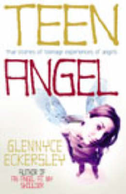 Teen Angel True Stories of Teenage Experiences of Angels by Glennyce S. Eckersley