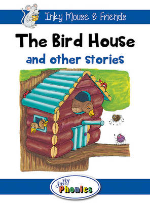 The Bird House and Other Stories Jolly Phonics Readers by Sara Wernham
