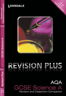 Lonsdale GCSE Revision Plus AQA Science A: Revision and Classroom Companion by Francesca Walsh, Lynn Winspear, Kate Gathercole, Nathan Goodman
