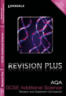 AQA Additional Science Revision and Classroom Companion by Francesca Walsh, Lynn Winspear, Kate Gathercole, Nathan Goodman