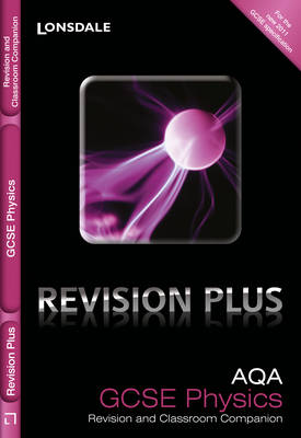 Lonsdale GCSE Revision Plus AQA Physics: Revision and Classroom Companion by Nathan Goodman