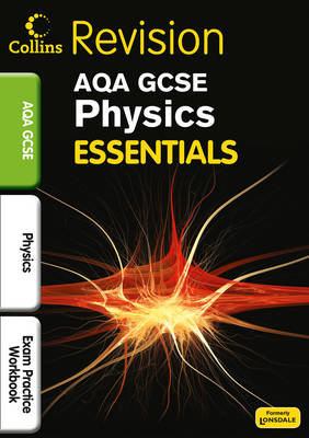 Collins GCSE Essentials AQA Physics: Exam Revision Workbook by Nathan Goodman, Ron Holt