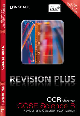 Lonsdale GCSE Revision Plus OCR Gateway Science B: Revision and Classroom Companion by Tom Adams, Steve Langfield, Averil Macdonald