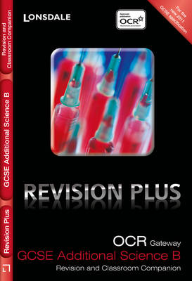 Lonsdale GCSE Revision Plus OCR Gateway Additional Science B: Revision and Classroom Companion by Tom Adams, Steve Langfield, Averil Macdonald