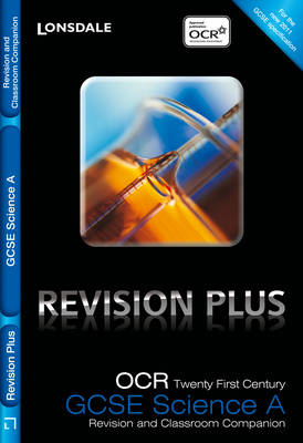 Lonsdale GCSE Revision Plus OCR 21st Century Science A: Revision and Classroom Companion by Eliot Attridge, Dorothy Warren, Adam Bailey, Steve Wiseman
