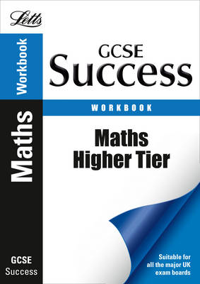 Letts GCSE Success Maths - Higher Tier: Revision Workbook by