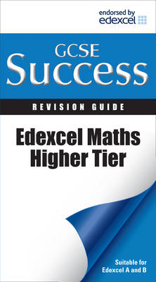 Letts GCSE Success Edexcel Maths - Higher Tier: Revision Guide by