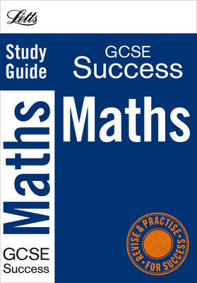Letts GCSE Success Maths: Study Guide by