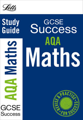 Letts GCSE Success AQA Maths: Study Guide by