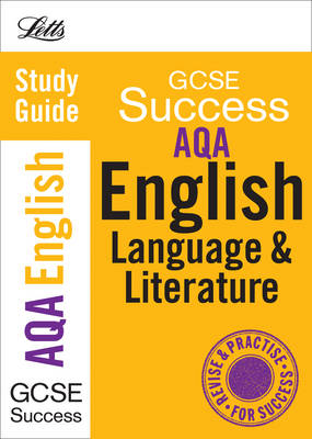Letts GCSE Success AQA English Language and Literature: Study Guide by