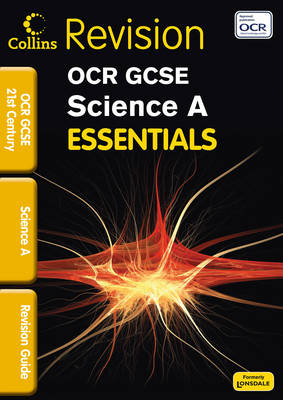 Collins GCSE Essentials OCR 21st Century Science A: Revision Guide by Robert Woodcock, Neil Dixon, Trevor Baker