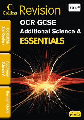 Collins GCSE Essentials OCR 21st Century Additional Science A: Revision Guide by Robert Woodcock, Neil Dixon, Trevor Baker