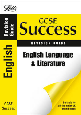 Letts GCSE Success English Language and Literature: Revision Guide by Emma Owen