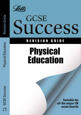 Letts GCSE Success Physical Education: Revision Guide by Don Webster