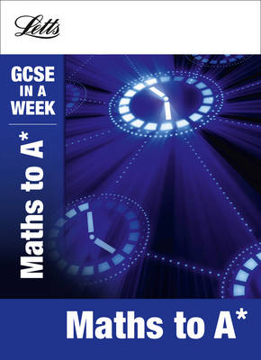 Letts GCSE in a Week Revision Guides Maths to A* by Fiona Mapp