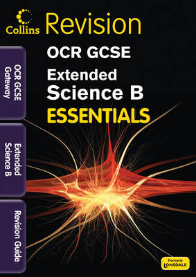 Collins GCSE Essentials OCR Gateway Extended Science B: Revision Guide by Natalie King, Sam Holyman, Claire Hutchinson
