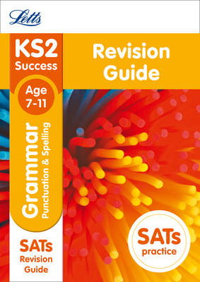 KS2 English Grammar, Punctuation and Spelling SATs Revision Guide by Letts KS2