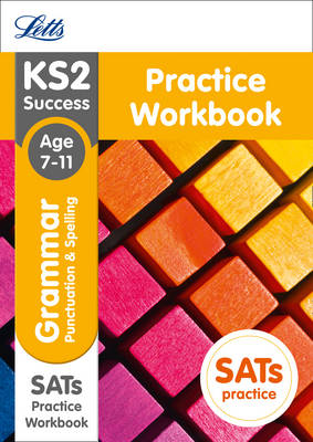 Letts KS2 Sats Revision Success - New Curriculum KS2 English Grammar, Punctuation and Spelling Practice Workbook by Letts KS2