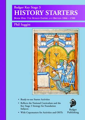 KS3 History Starters: Year 7 The Roman Empire and Britain 1066 - 1500 by Phil Suggitt