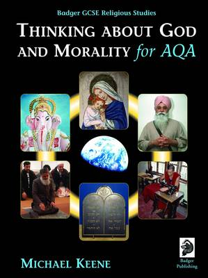 Badger GCSE Religious Studies Thinking About God and Morality for AQA by Michael Keene