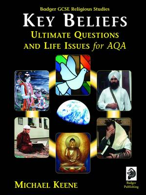 Badger GCSE Religious Studies Key Beliefs, Ultimate Questions and Life Issues for AQA by Michael Keene