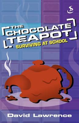 The Chocolate Teapot Surviving at School by David Lawrence