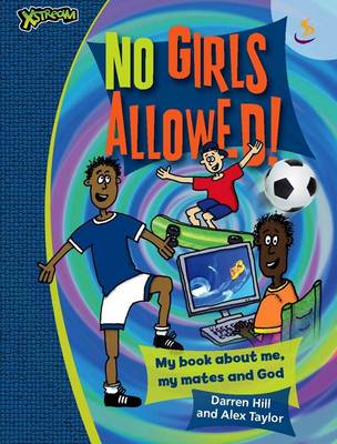 No Girls Allowed! My Book About Me, My Mates and God by Alex Taylor, Darren Hill