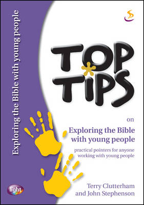 Top Tips on Exploring the Bible with Young People by John Stephenson, Terry Clutterham