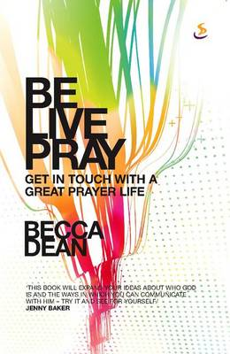Be. Live. Pray. by Becca Dean