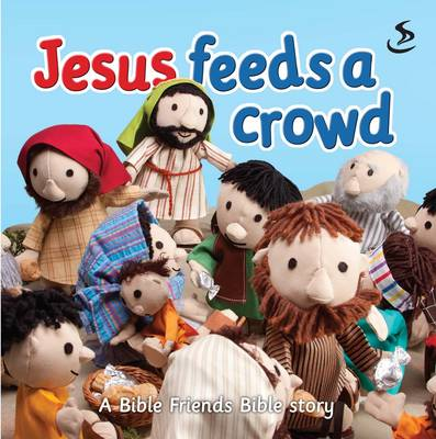 Jesus Feeds a Crowd A Bible Friends Bible Story by Maggie Barfield