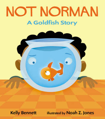 Not Norman A Goldfish Story by Kelly Bennett