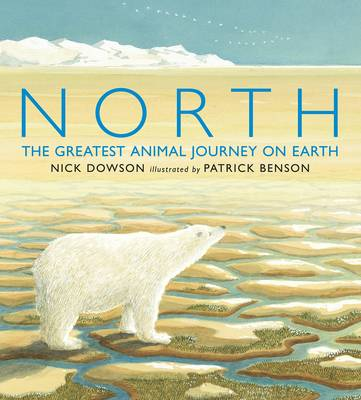 North: The Greatest Animal Journey on Earth by Nick Dowson