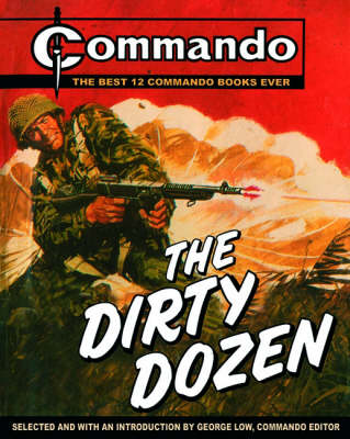 Commando : The Dirty Dozen The Best 12  Commando Books of All Time by George Low