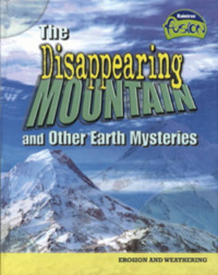 The Disappearing Mountain and Other Earth Mysteries by Louise Spilsbury, Richard Spilsbury