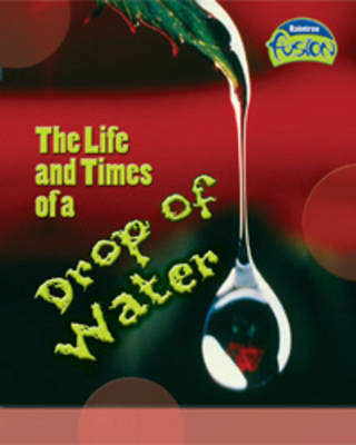 Life and Times of a Drop of Water by