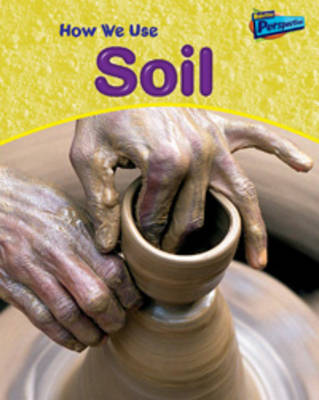 How We Use Soil by Carol Ballard