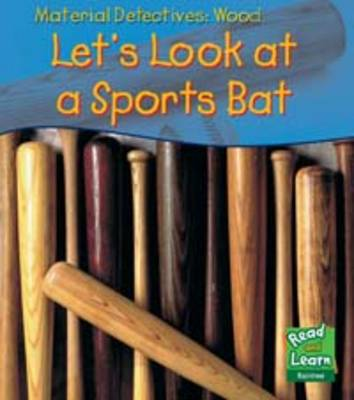 Wood Let's Look at a Sports Bat by Angela Royston