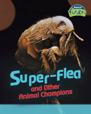 Super-flea and Other Animal Champions by Louise Spilsbury, Richard Spilsbury