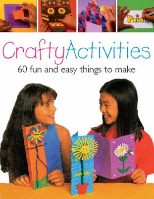 Crafty Activities 50 Fun and Easy Things to Make by Michelle Powell, Judy Balchin, Clive Stevens, Tamsin Carter