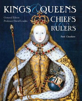 Kings, Queens, Chiefs & Rulers by David Loades, Paul Cheshire