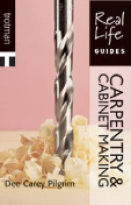 Real Life Guide: Carpentry & Cabinet-making by Dee Pilgrim