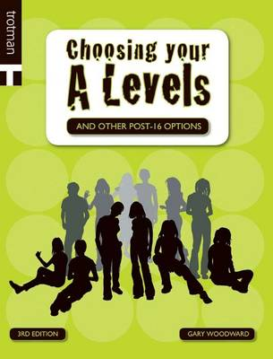 Choosing Your A-levels And Other Post-16 Options by Gary Woodward
