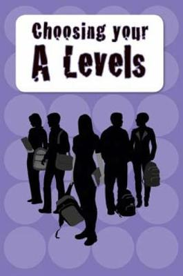 Choosing Your A Levels And Other Academic Options by Cerys Evans, Gary Woodward