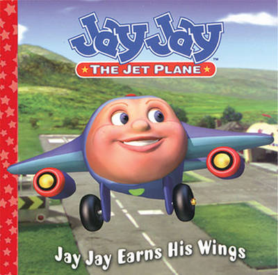 Jay Jay Jet Plane Jay Jay Earns His Wings by